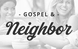 Gospel & Neighbor