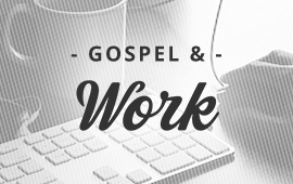 Gospel and Work